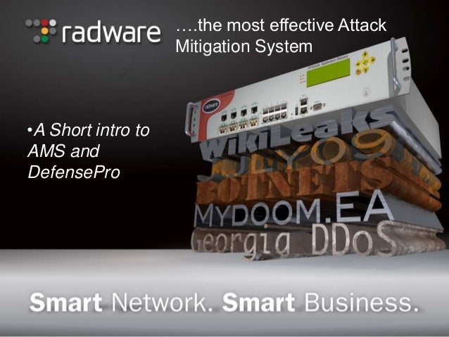 ….the most effective Attack                    Mitigation System•A Short intro toAMS andDefensePro