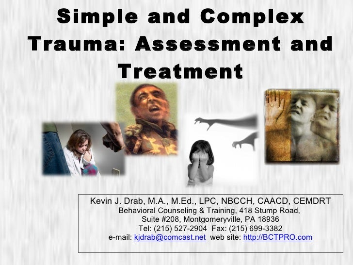 Simple and Complex Trauma: Assessment and Treatment Kevin J. Drab, M.A., M.Ed., LPC, NBCCH, CAACD, CEMDRT Behavioral Couns...