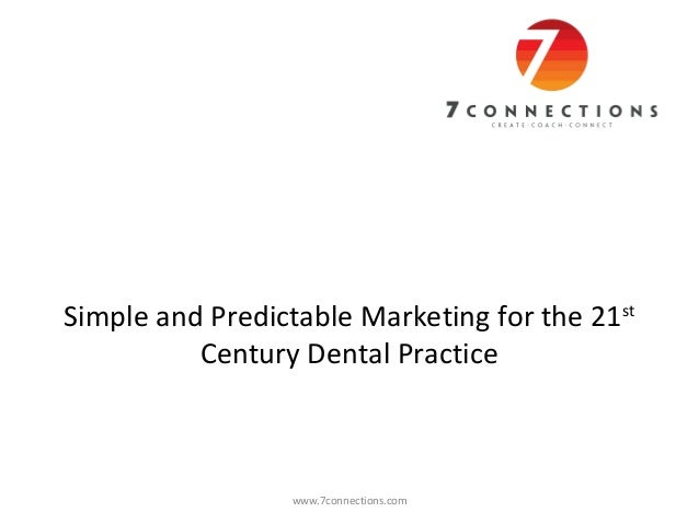 Simple and predictable marketing for the 21st century dental practice