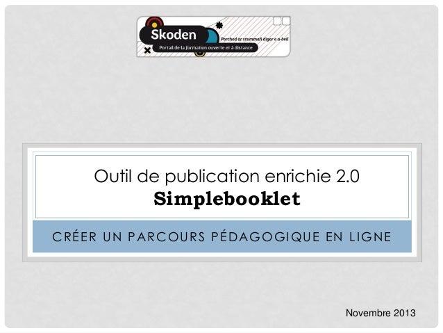 Outil de publication enrichie 2.0  Simplebooklet CRÉER UN PARCOURS PÉDAGOGIQUE EN LIGNE  Novembre 2013