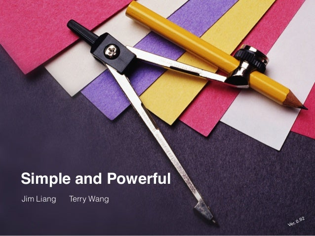Simple and Powerful Ver. 0.92 Jim Liang Terry Wang