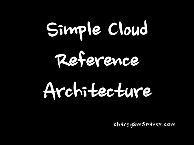 Simple Cloud Reference Architecture charsyam@naver.com