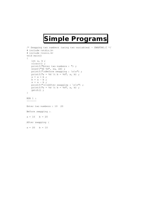 Simple Programs/* Swapping two numbers (using two variables) - SWAPTWO.C */# include <stdio.h># include <conio.h>void main...