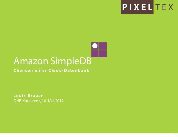 Amazon SimpleDBChancen einer Cloud-DatenbankLouis BrauerONE-Konferenz, 10. Mai 2012                                1