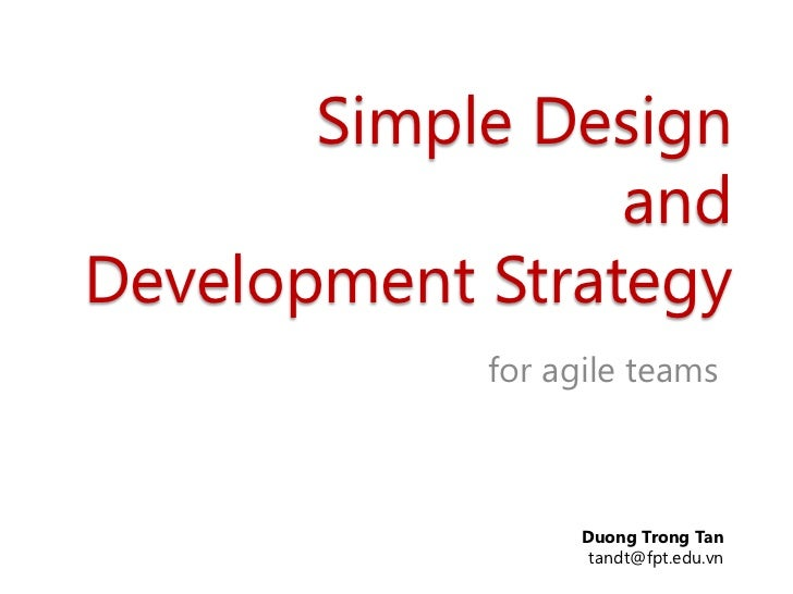 Simple Design                 andDevelopment Strategy            for agile teams                  Duong Trong Tan         ...