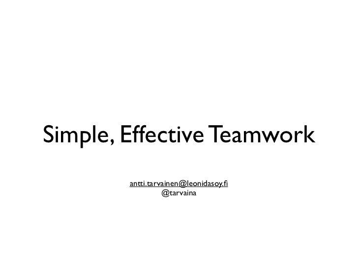 Simple, Effective Teamwork        antti.tarvainen@leonidasoy.fi                  @tarvaina