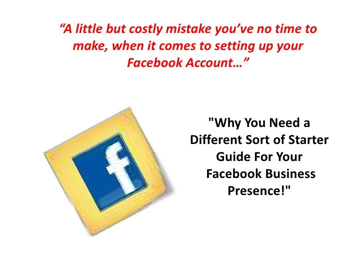 """A little but costly mistake you've no time to make, when it comes to setting up your Facebook Account…""<br />""Why You Nee..."