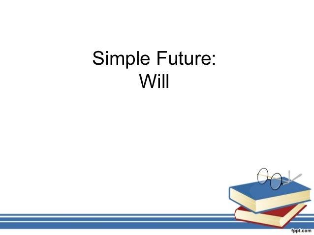 Simple Future:     Will