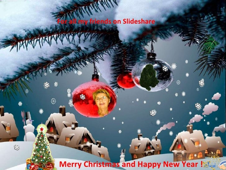 Merry Christmas and Happy New Year ! For all my friends on Slideshare