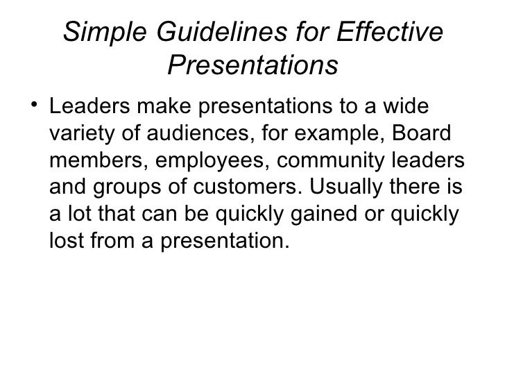 Simple Guidelines for Effective Presentations <ul><li>Leaders make presentations to a wide variety of audiences, for examp...