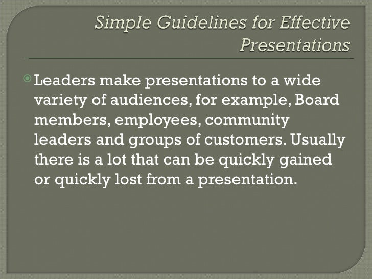 <ul><li>Leaders make presentations to a wide variety of audiences, for example, Board members, employees, community leader...