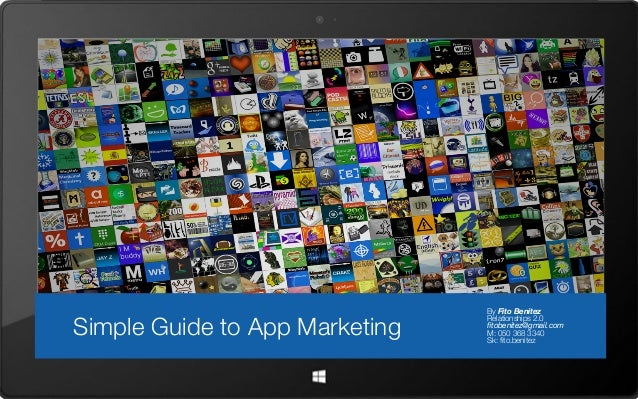Simple Guide to App Marketing  By Fito Benitez Relationships 2.0 fitobenitez@gmail.com M: 050 368 3340 Sk: fito.benitez