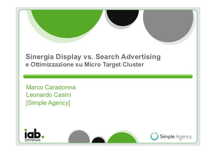 Sinergia Display vs. Search Advertisinge Ottimizzazione su Micro Target ClusterMarco CaradonnaLeonardo Casini[Simple Agency]