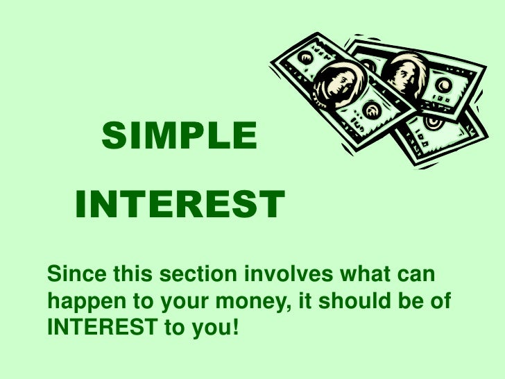 SIMPLE <br />INTEREST<br />Since this section involves what can happen to your money, it should be of INTEREST to you!<br />