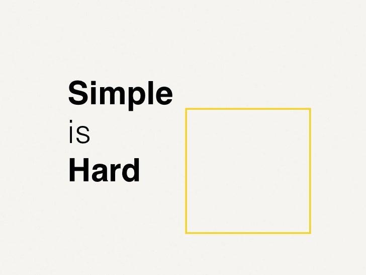 Simple is hard