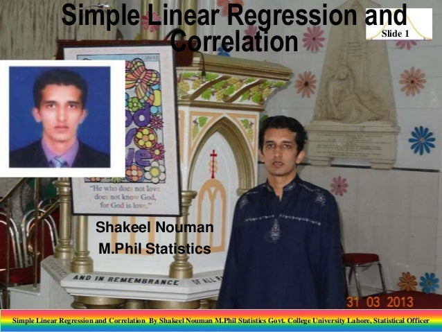 Simple Linear Regression and Correlation  Slide 1  Shakeel Nouman M.Phil Statistics  Simple Linear Regression and Correlat...