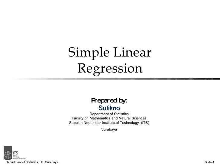Simple Linear Regression Department of Statistics, ITS Surabaya Slide- Prepared by: Sutikno Department of Statistics Facul...