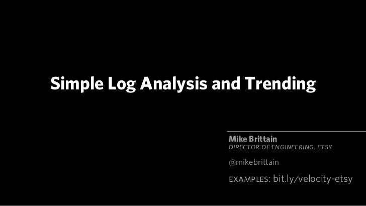 Simple Log Analysis and Trending                     Mike Brittain                     DIRECTOR OF ENGINEERING, ETSY      ...