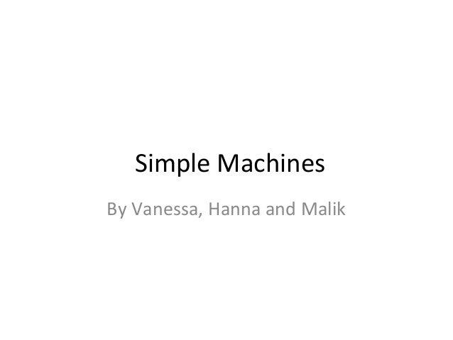 Simple MachinesBy Vanessa, Hanna and Malik