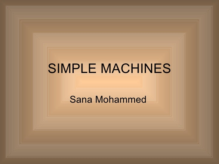 SIMPLE MACHINES Sana Mohammed
