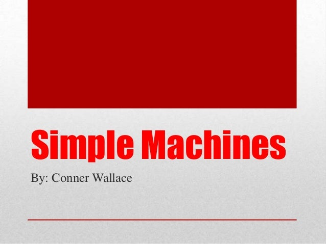 Simple MachinesBy: Conner Wallace