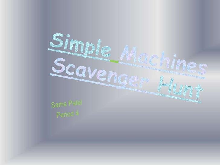 SimpleMachines Scavenger Hunt<br />SamaPatel <br />Period 4 <br />