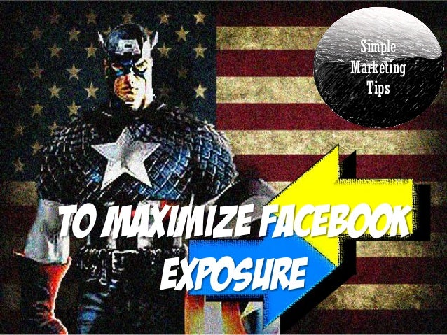 Simple Marketing Tips  To Maximize Facebook Exposure