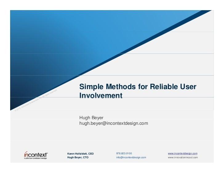 Simple Methods for Reliable User         Involvement         Hugh Beyer         hugh.beyer@incontextdesign.comKaren Holtzb...