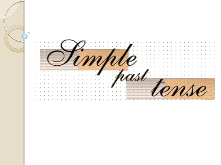 Simple Past Tense                       uses1. Completed actions• To talk about events, actions or situations which  occur...