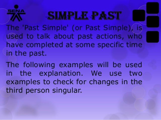The 'Past Simple' (or Past Simple), is used to talk about past actions, who have completed at some specific time in the pa...