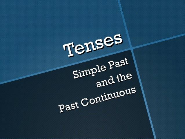 TensesTensesSimple PastSimple Pastand theand thePast ContinuousPast Continuous