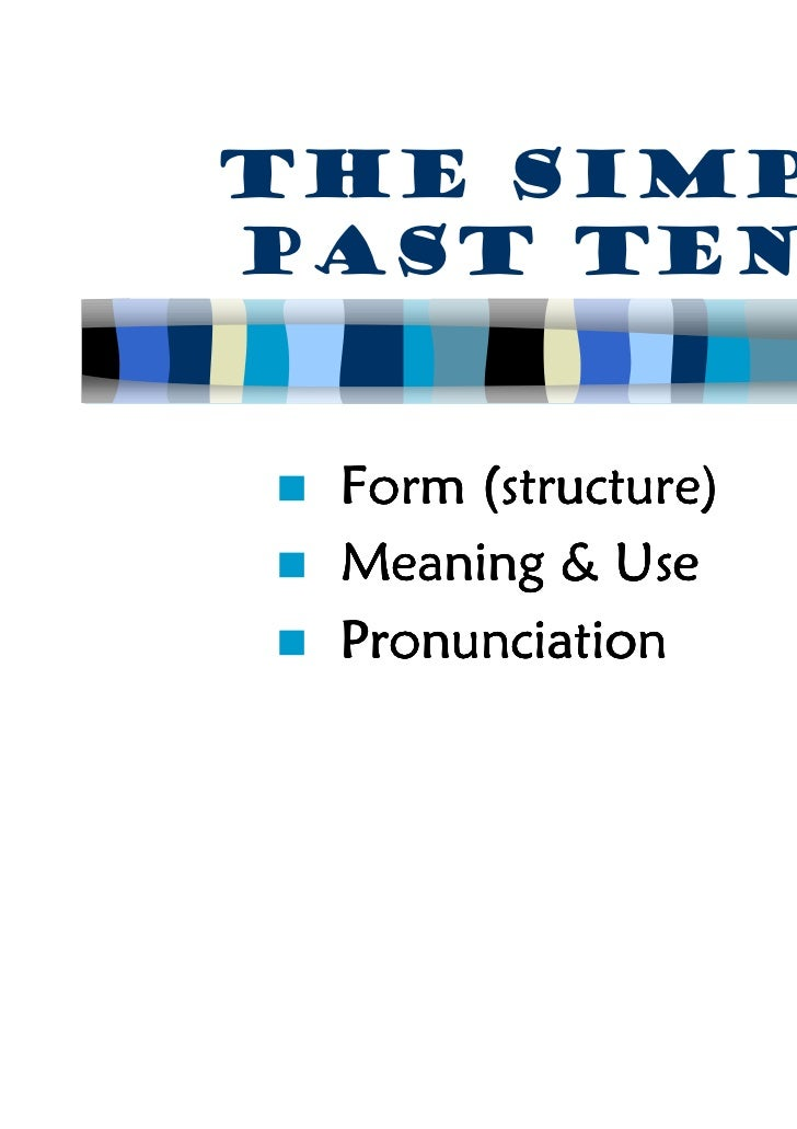 The simplepast tense Form (structure) Meaning & Use Pronunciation