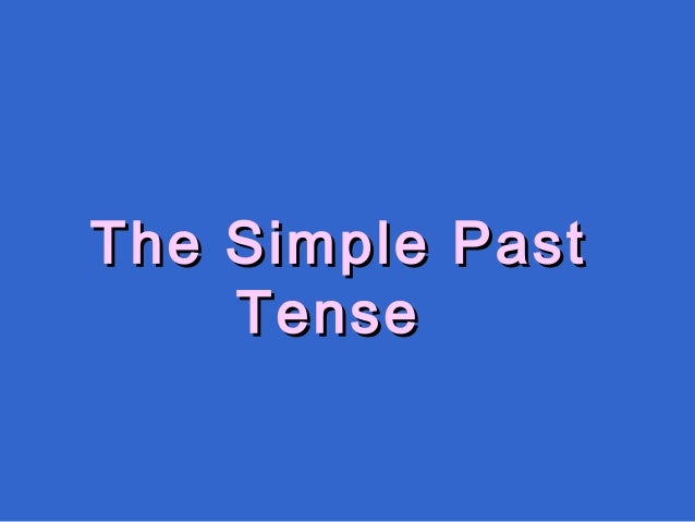 The Simple PastThe Simple Past TenseTense