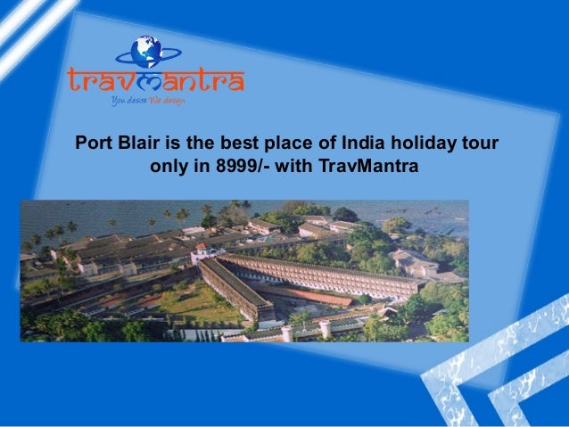 Port Blair is the best place of India holiday tour only in 8999/- with TravMantra