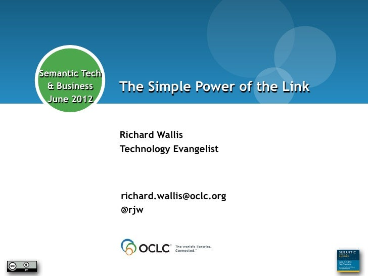 Richard Wallis - so who is he?        Semantic Tech          & Business       The Simple Power of the Link          June 2...