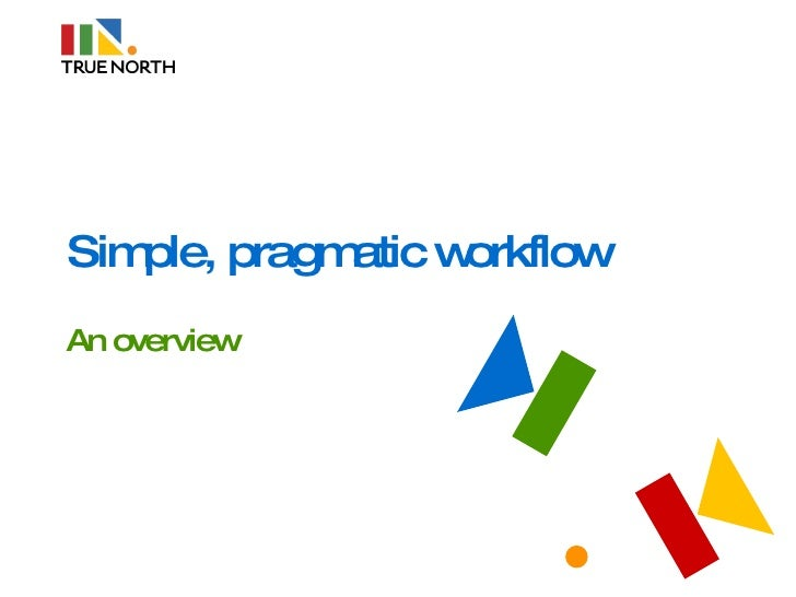 Simple, pragmatic workflow An overview