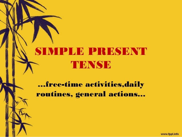 SIMPLE PRESENTTENSE…free-time activities,dailyroutines, general actions…