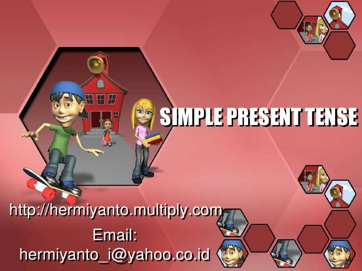 SIMPLE PRESENT TENSE<br />http://hermiyanto.multiply.com<br />Email: hermiyanto_i@yahoo.co.id<br />