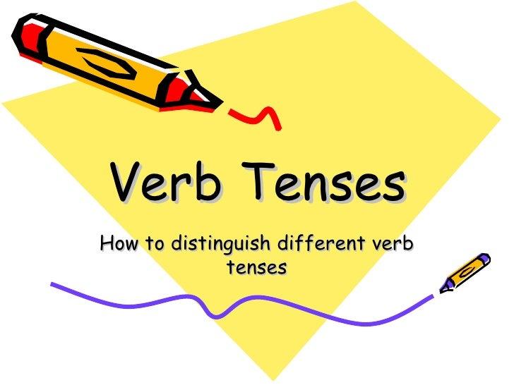 Verb TensesHow to distinguish different verb             tenses