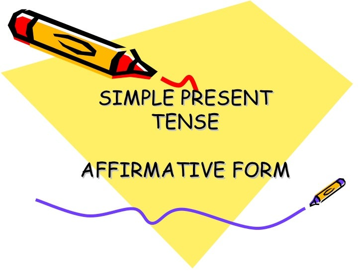 SIMPLE PRESENT TENSE AFFIRMATIVE FORM