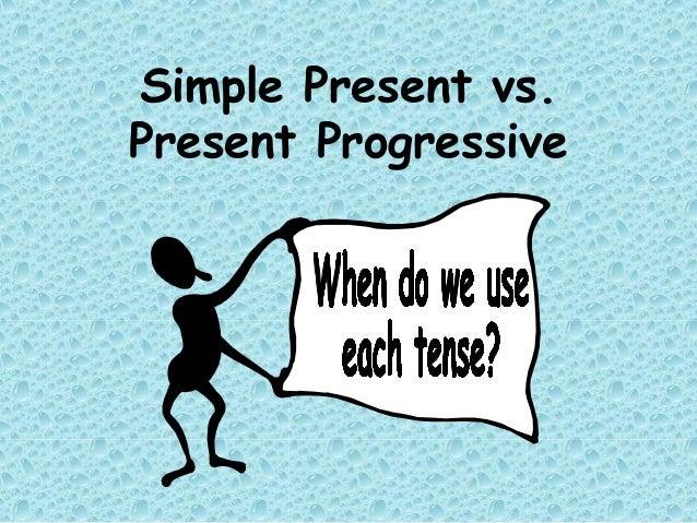 Simple Present vs.Present Progressive