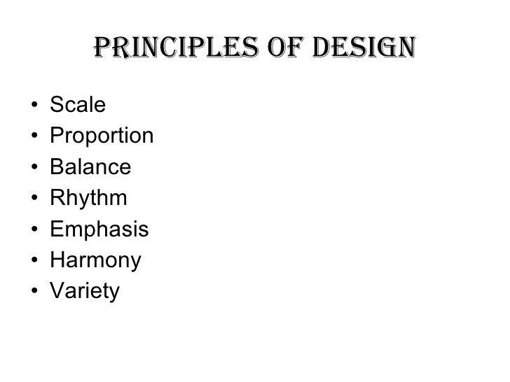 Principles of Design <ul><li>Scale </li></ul><ul><li>Proportion </li></ul><ul><li>Balance </li></ul><ul><li>Rhythm </li></...