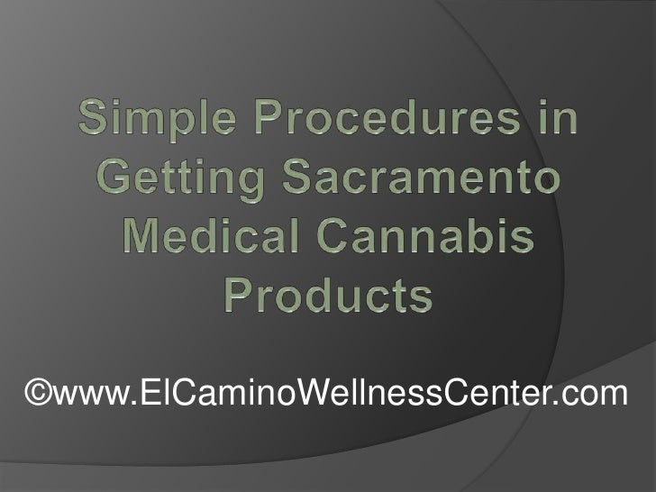 Simple Procedures in Getting Sacramento Medical Cannabis Products