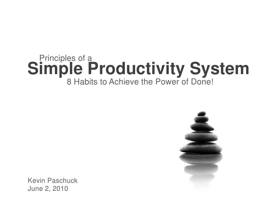 Principles of a Simple Productivity System           8 Habits to Achieve the Power of Done!     Kevin Paschuck June 2, 2010