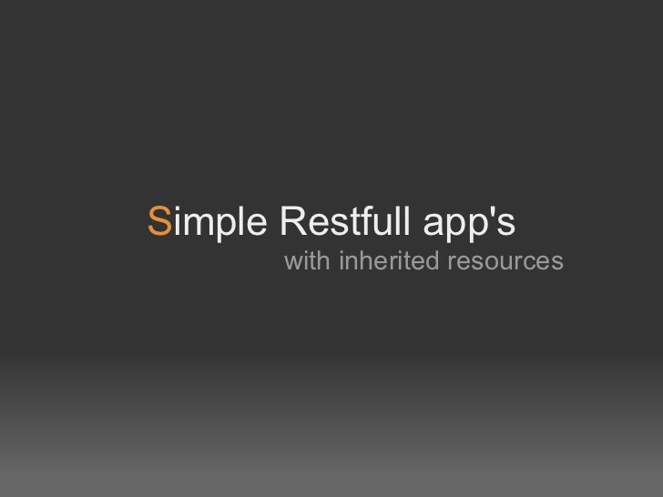 Simple Restfull apps       with inherited resources