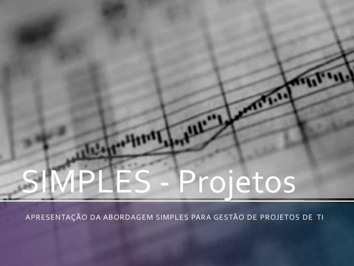 SIMPLES - Projetos<br />APRESENTAÇÃO DA ABORDAGEM SIMPLES PARA GESTÃO DE projetos de  TI<br />