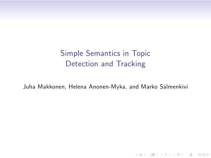Simple Semantics in Topic              Detection and Tracking  Juha Makkonen, Helena Anonen-Myka, and Marko Salmenkivi