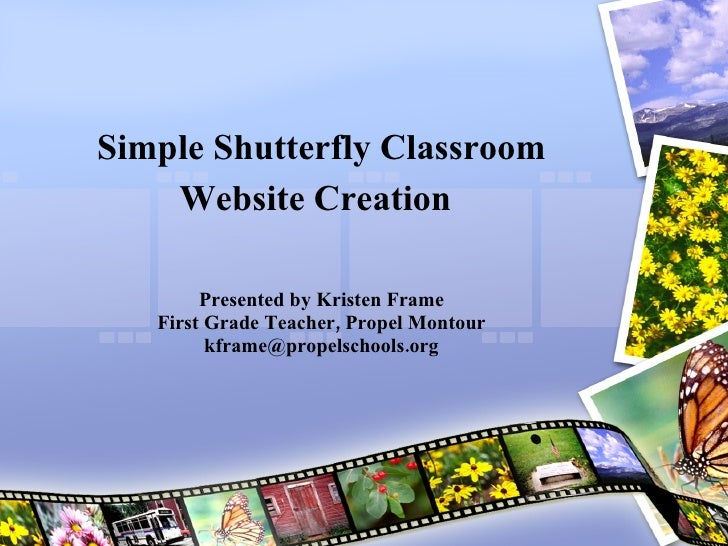 Simple Shutterfly Classroom Website Creation   Presented by Kristen Frame First Grade Teacher, Propel Montour [email_addre...