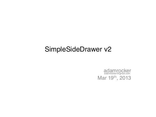 SimpleSideDrawer v2!                 adamrocker!                 adamrocker@gmail.com!               Mar 19th, 2013!