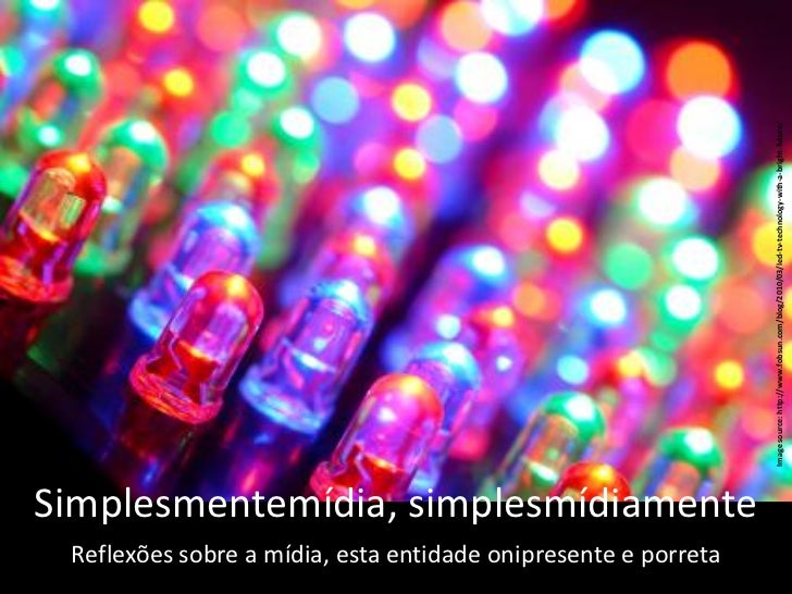 Image source: http://www.fobsun.com/blog/2010/03/led-tv-technology-with-a-bright-future/Simplesmentemídia, simplesmídiamen...
